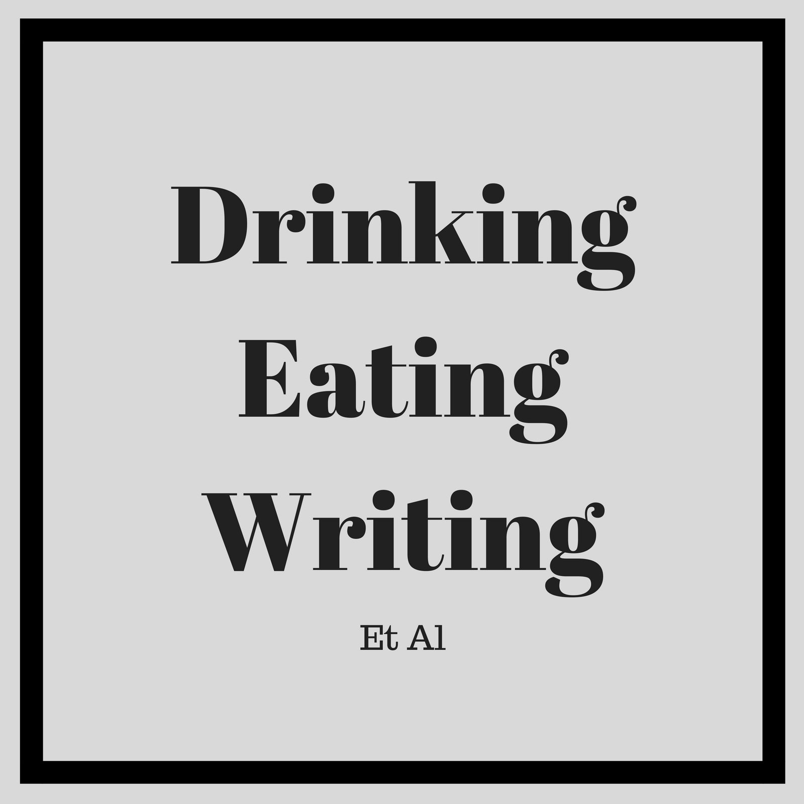Drinking, Eating, Writing et al
